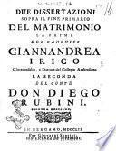 Due dissertazioni sopra il fine primario del matrimonio la prima del canonico Giannandrea Irico ... La seconda del conte don Diego Rubini