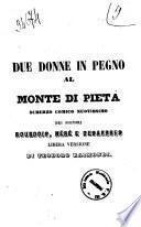 Due donne in pegno al Monte di Pietà scherzo comico nuovissimo dei signori Bourdois, Nere e Desarbres