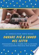 Durare più a lungo nel letto : Programma di 7 giorni per eliminare l'eiaculazione precoce per sempre