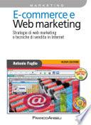 E-commerce e web marketing. Strategie di Web marketing e tecniche di vendita in Internet