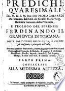Prediche quaresimali del m.r.p.m. Pietro Paolo Gherardi da Fiorenza, dell'Ordine de'serui di Maria verg. ... dette dall'istesso nelle città, e pulpiti più conspicui, e principali dell'Italia; arricchite di molte erudizioni, ... Parte prima (-seconda). ..