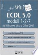 ECDL 5.0. Moduli 1-2-7. Per Windows Vista e Office 2007