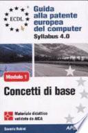 ECDL. Guida alla patente europea del computer. Syllabus 4.0. Modulo 1: concetti di base della tecnologia dell'informazione