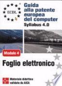 ECDL. Guida alla patente europea del computer. Syllabus 4.0. Modulo 4: foglio elettronico
