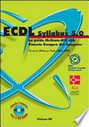 ECDL Syllabus 5.0. La guida McGraw-Hill alla Patente Europea del Computer. Versione Windows Vista, Office 2007. Con CD-ROM