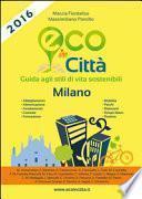 Eco in città. Milano. Guida agli stili di vita sostenibili