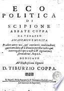 Eco politica di Scipione Abbate Coppa da Venafro accademico umorista ... Dedicato all'illustrissimo Signore d. Tiburzio Coppa