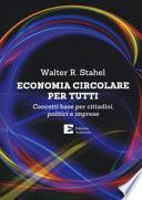 Economia circolare per tutti. Concetti base per cittadini, politici e imprese