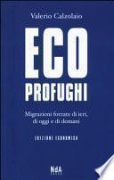 Ecoprofughi. Migrazioni forzate di ieri, di oggi e di domani