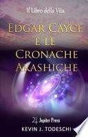 Edgar Cayce e le cronache Akasciche. Il libro della vita