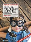 Educare esploratori coraggiosi. Equipaggiare i figli per le sfide del nuovo millennio