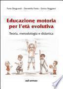 Educazione motoria per l'età evolutiva. teoria, metodologia e didattica