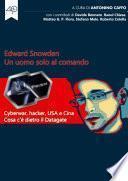 Edward Snowden. Un uomo solo al comando. Cyberwar, hacker, USA e Cina. Cosa c'è dietro il Datagate