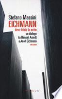 Eichmann. Dove inizia la notte. Un dialogo fra Hannah Arendt e Adolf Eichmann. Atto unico