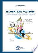 Elementare Watson! Funzioni elementari della matematica e dintorni