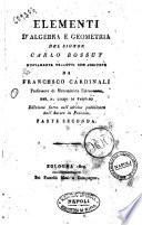 Elementi d'algebra e geometria del signor Bossut nuovamente tradotti con aggiunte da Francesco Cardinali ... Parte prima \-seconda!