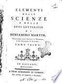 Elementi delle scienze e delle arti letterarie di Beniamino Martin. Traduzione dall'inglese in francese, e dal francese in italiano. Tomo primo [-terzo]