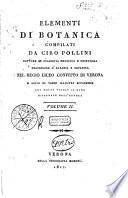 Elementi di botanica compilati da Ciro Pollini dottore in filosofia medicina e chirurgia ... con molte tavole in rame disegnate dall'autore volume 1. [-2.]