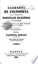 Elementi di filosofia del barone Pasquale Galluppi ...: Filosofia morale