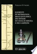 Elementi di Metrologia degli enti fisici dei sistemi di unità di misura e dei campioni