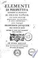 Elementi di perspettiva secondo li principii di Brook Taylor con varie aggiunte spettanti all'ottica, e alla geometria del padre Francesco Jacquier ..
