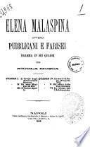 Elena Malaspina ovvero Pubblicani e Farisei dramma in sei quadri per Nicola Mosca