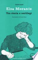 Elsa Morante. Tra storia e sortilegi