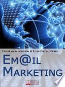 Email Marketing. Come Creare una Campagna di Direct Marketing Efficace Ottimizzando Target e Messaggio. (Ebook Italiano - Anteprima Gratis)