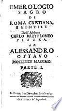 Emerologio sagro di Roma cristiana, e gentile. Dell'abbate Carlo Bartolomeo Piazza... Parte I [-II]