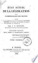 Etat actuel de la legislation sur l'administration des troupes; dedie a s.e.monseigneur le price et maréchal Alex Berthier, duc souverain de Neuchatel et Valangin, vice-connètable de l'emèire, etc. Tome premier [-troiseme] par P.N. Quillet