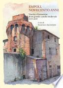 Empoli, novecento anni. Nascita e formazione di un grande castello medievale (1119-2019)