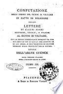 Confutazione degli errori del signor di Voltaire in fatto di religione ossiano Lettere di alcuni ebrei portoghesi, tedeschi, e polacchi, al signor di Voltaire con un breve commentario ... opera dell'abate Guénée. Tomo 1. [-6.]