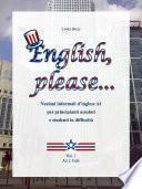 English, please... nozioni informali d'inglese a1 per principianti assoluti e studenti in difficoltà