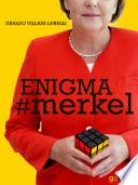 Enigma #merkel. In Europa il potere è donna: Angela Merkel