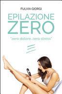 Epilazione zero. Zero dolore, zero stress