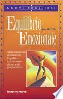 Equilibrio emozionale. Dal massimo impegno all'annullamento di ogni fatica: la via che conduce alla pace e alla guarigione interiore