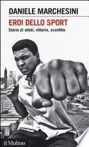 Eroi dello sport. Storie di atleti, vittorie, sconfitte