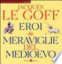 Eroi & meraviglie del Medioevo