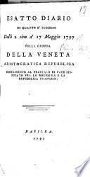 Esatto diario di quanto è successo dalli 2 sino à 17 Maggio 1797 nella caduta della Veneta aristocratica repubblica, unitamente al trattato di pace stipulato fra la medesima e la Repubblica Francese