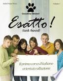 Esatto! (task-based) Il primo corso d'italiano orientato all'azione
