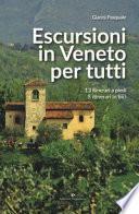 Escursioni in Veneto per tutti. 13 itinerari a piedi, 5 itinerari in bici