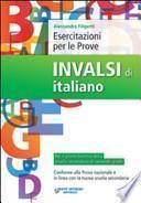 Esercitazioni per le prove Invalsi di italiano. Per le Scuole superiori