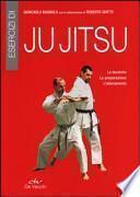 Esercizi di ju jitsu. Le tecniche, la preparazione, l'allenamento