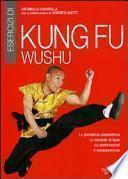 Esercizi di kung fu wushu. La ginnastica preparatoria, le tecniche di base, le combinazioni, il combattimento