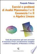 Esercizi e problemi di analisi matematica I e II, geometria I e II e algebra lineare