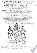 Euclide Megarense ... introduttore delle scientie mathematice. Diligentemente rassettato et alla integrità ridotto, per ... N. Tartalea ... secondo le due tradottioni. [Containing 15 books of Euclid's Elements.] Con una ... espositione dello istesso tradottore di nuovo aggionta ... Di nuovo ... corretto, etc