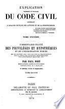 Explication théorique et pratique du Code civil contenant l'analyse critique des auteurs et de la jurisprudence et un Traité résumé après le commentaire de chaque titre