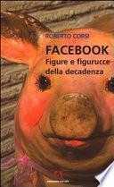 Facebook. Figure e figurucce della decadenza