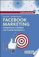 Facebook marketing. Comunicare e vendere con il social network