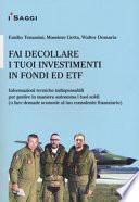 Fai decollare i tuoi investimenti in fondi ed ETF. Informazioni tecniche indispensabili per gestire in maniera autonoma i tuoi soldi (o fare domande scomode al tuo consulente finanziario)